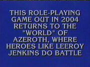 Leeroy Jenkins Jeopardy clue