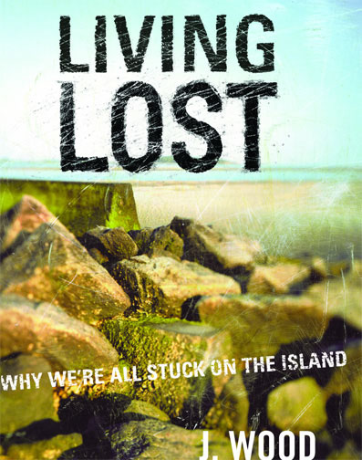 Living Lost: Why We're All Stuck on the Island J. Wood