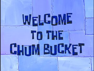 Welcome to the Chum Bucket.jpg