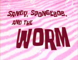 Sandy, SpongeBob, and the Worm.jpg
