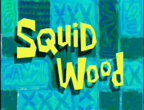 Squid Wood.jpg