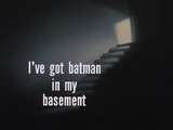 I&#39;ve Got Batman in My Basement-Title Card