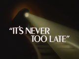 It&#39;s Never Too Late-Title Card