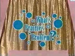What's Prairie's Problem title card