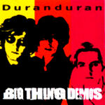 Big Thing Demos duran duran