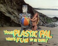 Your plastic pal who's fun to be with!