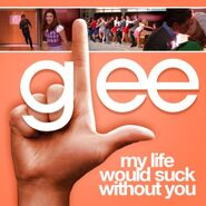 Glee - my life would suck without you