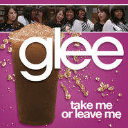 Glee - Take me or Leave Me