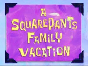 A SquarePants Family Vacation.jpg