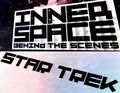 InnerSPACE Behind The Scenes Star Trek.jpg