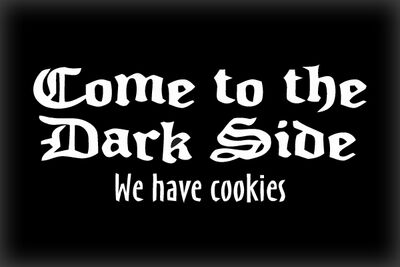 Come to the dark side...we have cookies