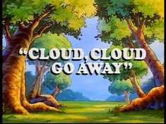 Cloud, Cloud Go Away