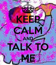 Keepcalmandtalktome