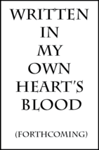 Written in my own heart's blood