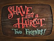 Shave and a Haircut... Two Friends!