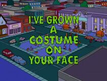 I&#39;ve Grown a Costume on Your Face