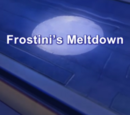 Frostini's Meltdown