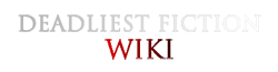 Deadliest Fiction Wiki