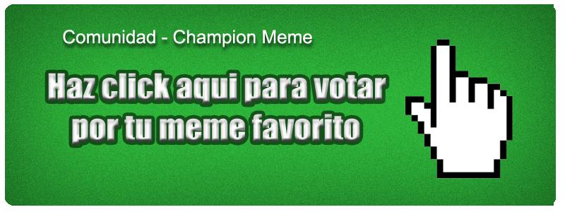 Champion Meme [Ultimo día para votar en la fase de grupos]